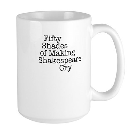 Fifty Shades of Making Shakespeare cry Large Mug