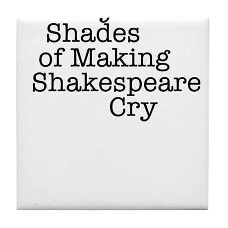 Fifty Shades of Making Shakespeare cry Tile Coaste