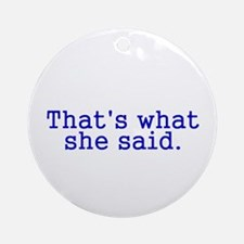 Thats what she said Ornament (Round)