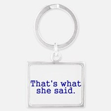 Thats what she said Landscape Keychain