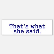 Thats what she said Sticker (Bumper)