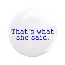 "Thats what she said 3.5"" Button"