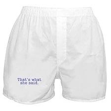 Thats what she said Boxer Shorts