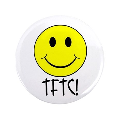 """TFTC with Smiley 3.5"""" Button"""