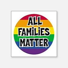 "Rainbow all families matter Square Sticker 3"" x 3"""