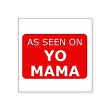 "As seen on yo mama Square Sticker 3"" x 3"""
