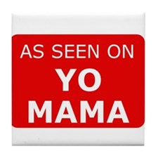 As seen on yo mama Tile Coaster