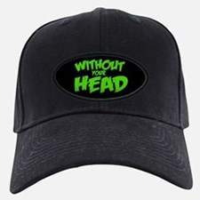 Without Your Head Baseball Hat