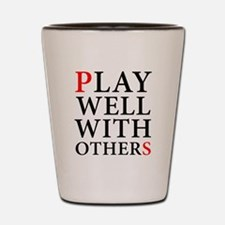 Play Well With Others Shot Glass