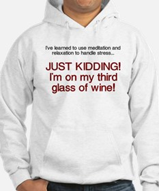 Just kidding I'm on wine Hoodie