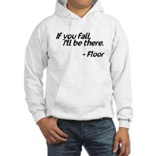 If you fall I'll be there, Floor Hoodie