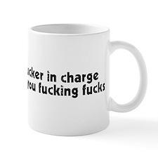 Fucker in charge of you fucking fucks Small Mug