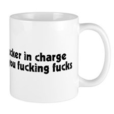 Fucker in charge of you fucking fucks Small Mug
