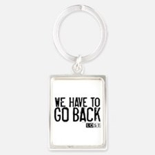 We Have to Go Back Portrait Keychain