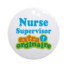 Nurse Supervisor Extraordinaire Ornament (Round)