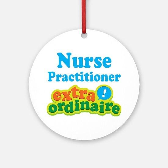 Nurse Practitioner Extraordinaire Ornament (Round)