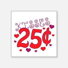 "Kisses 25 cents Square Sticker 3"" x 3"""