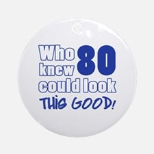 80 Years Old Looks Good Ornament (Round)