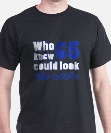 65 Years Old Looks Good T-Shirt