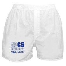 65 Years Old Looks Good Boxer Shorts
