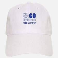60 Years Old Looks Good Baseball Baseball Cap