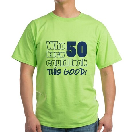 50 Years Old Looks Good Green T-Shirt