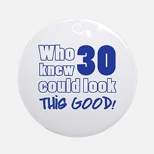 30 Years Old Looks Good Ornament (Round)