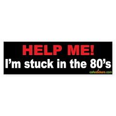 Help Me! I'm stuck in the 80's Bumper Bumper Sticker