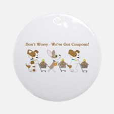 DON'T WORRY... Ornament (Round)