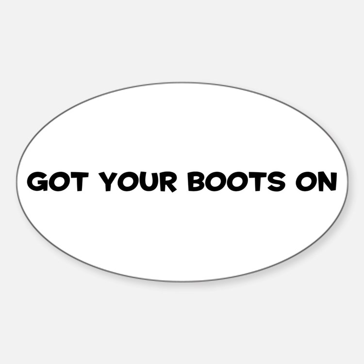 Got Your Boots On Oval Decal