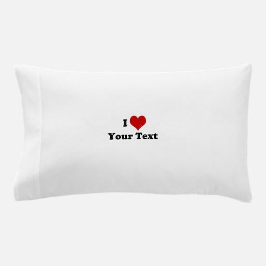 Customized I Love Heart Pillow Case