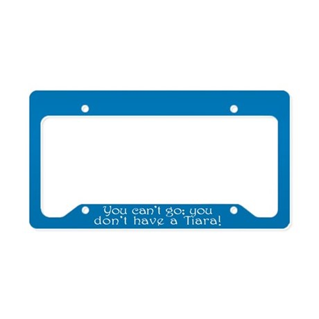 Can't Go, No Tiara License Plate Holder