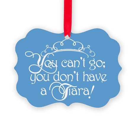Can't Go, No Tiara Picture Ornament