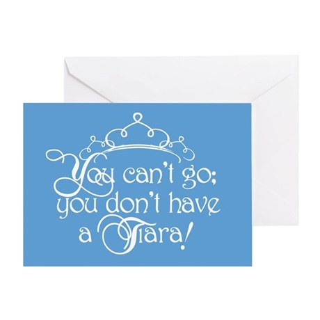 Can't Go, No Tiara Greeting Card