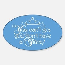 Can't Go, No Tiara Sticker (Oval)