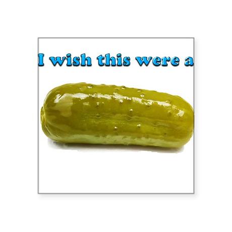 "i Wish this were a Pickle Square Sticker 3"" x 3"""