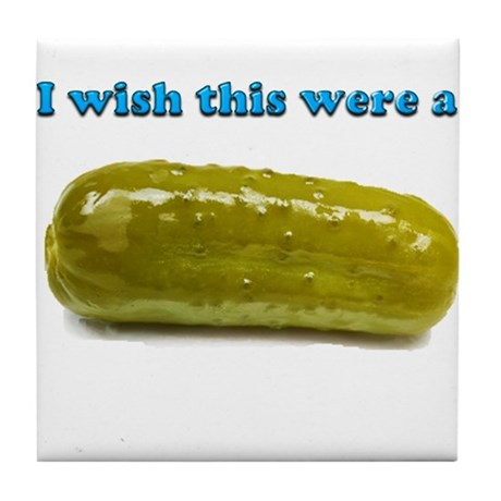 i Wish this were a Pickle Tile Coaster