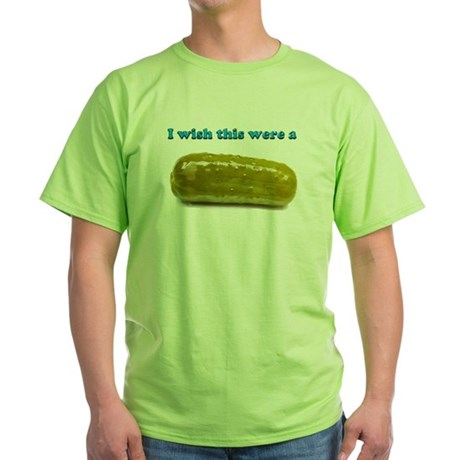 i Wish this were a Pickle Green T-Shirt