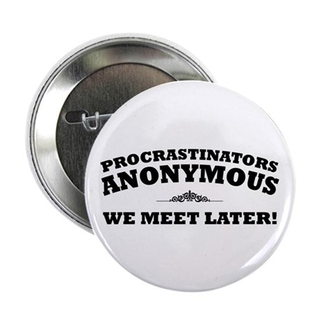 "Procrastinators Anonymous We 2.25"" Button (100 pa"
