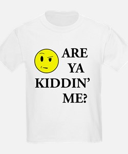 Are Ya Kiddin' me T-Shirt
