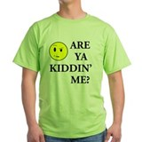 Are you kidding me Green T-Shirt