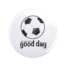 "Good Day for Soccer 3.5"" Button"