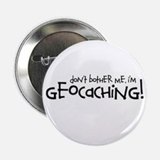 "Dont Bother Me, Im Geocaching 2.25"" Button"