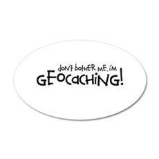 Dont Bother Me, Im Geocaching 20x12 Oval Wall Deca