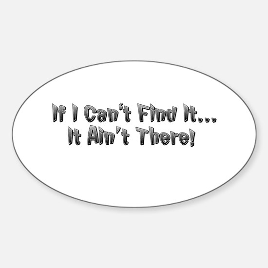 If I cant Find it...It Aint There! Sticker (Oval)