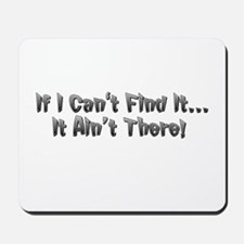 If I cant Find it...It Aint There! Mousepad