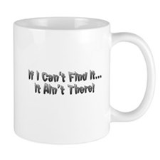 If I cant Find it...It Aint There! Mug