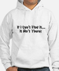 If I cant Find it...It Aint There! Hoodie