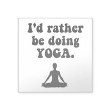 "I'd Rather Be Doing Yoga Square Sticker 3"" x 3"""