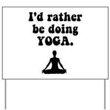 I'd Rather Be Doing Yoga Yard Sign